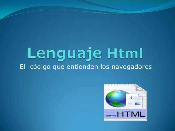LenguajeHtml<br /> El  código que entienden los navegadores<br />