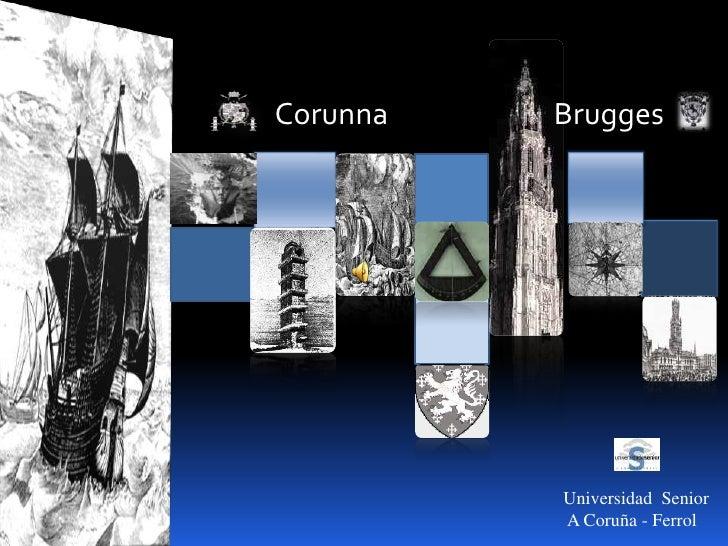 Corunna<br />Brugges<br />           Universidad  Senior<br />
