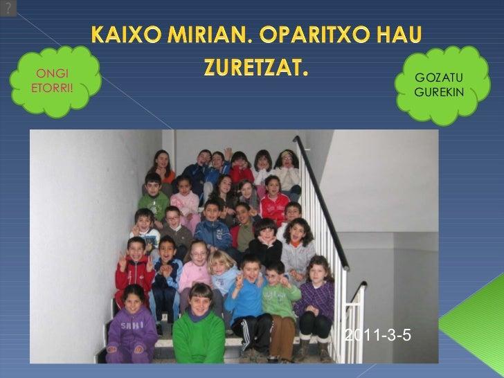 ONGI ETORRI! GOZATUGUREKIN 2011-3-5