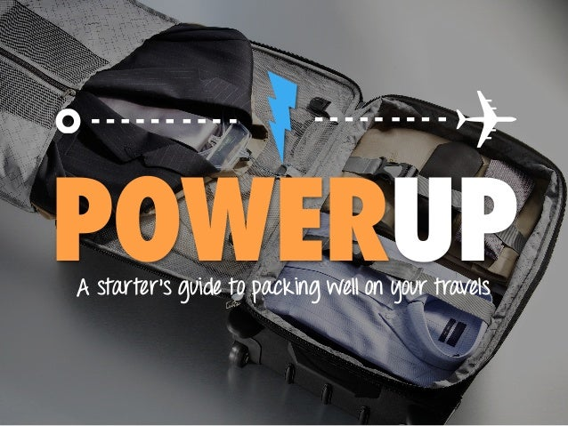 POWER UP! A starter's guide to packing well on your travels