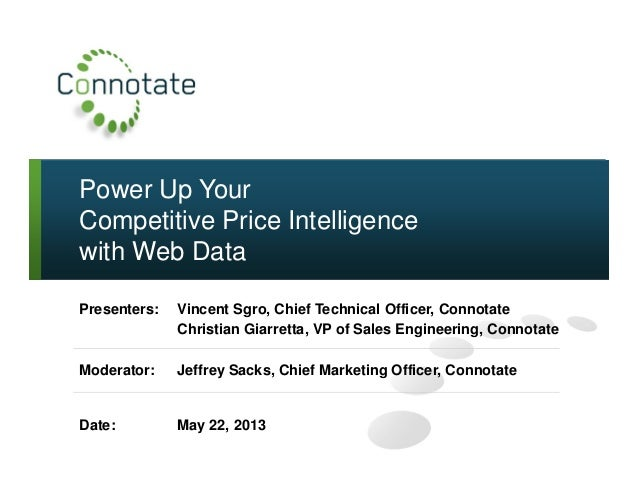 Power Up YourCompetitive Price Intelligencewith Web DataPresenters: Vincent Sgro, Chief Technical Officer, ConnotateChrist...