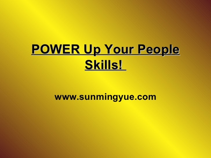 POWER Up Your People Skills!  www.sunmingyue.com