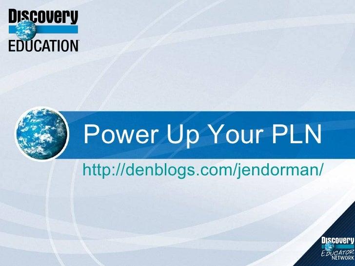Power Up Your PLN http://denblogs.com/jendorman/