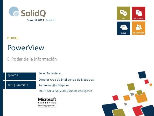 BI30006  PowerView El Poder de la Información  @JavTH  Javier Torrenteras Director Área de Inteligencia de Negocios  @SQSu...