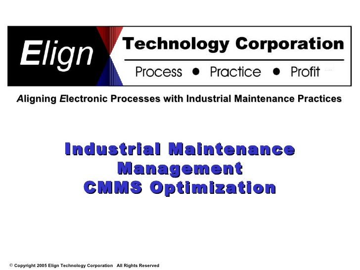 Industrial Maintenance Management CMMS Optimization A ligning  E lectronic Processes with Industrial Maintenance Practices