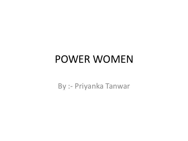 POWER WOMENBy :- Priyanka Tanwar