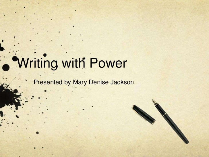 Writing with Power<br />Presented by Mary Denise Jackson<br />
