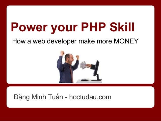 Power your PHP SkillHow a web developer make more MONEYĐặng Minh Tuấn - hoctudau.com