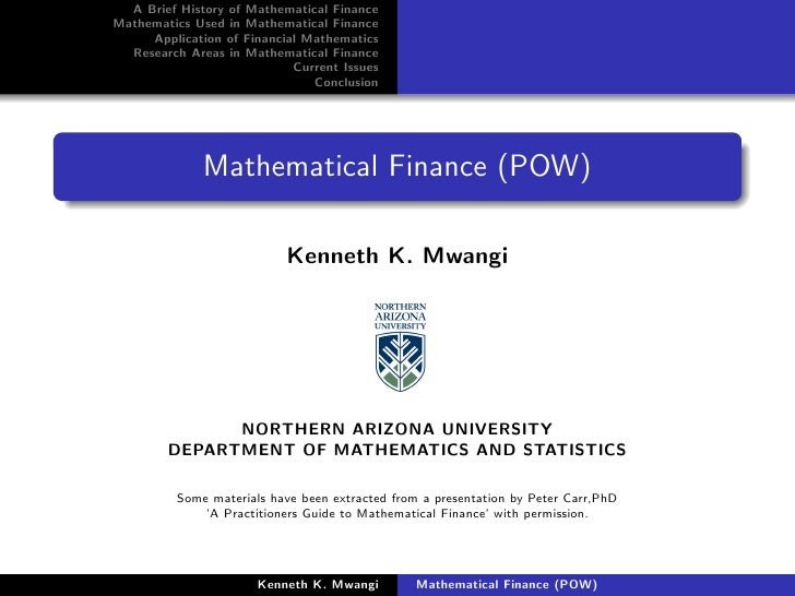 A Brief History of Mathematical Finance Mathematics Used in Mathematical Finance      Application of Financial Mathematics...