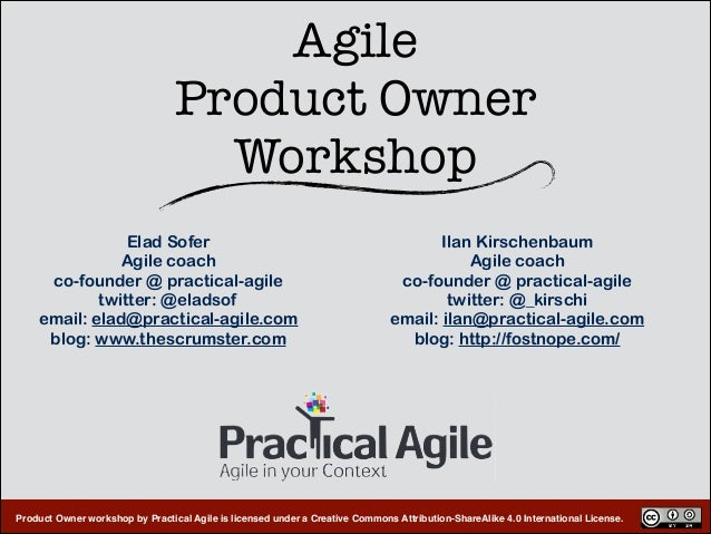 Product Owner workshop by Practical Agile is licensed under a Creative Commons Attribution-ShareAlike 4.0 International Li...