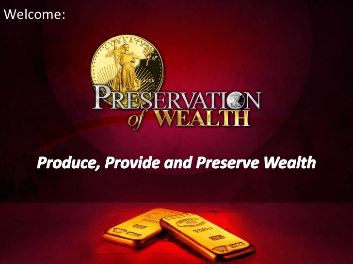 Welcome:<br />Produce, Provide and Preserve Wealth<br />