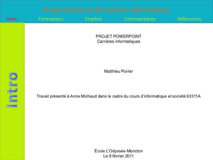 PROJET POWERPOINT<br />Carrières informatiques<br />Matthieu Poirier<br />Travail présenté à Anne Michaud dans le cadre du...
