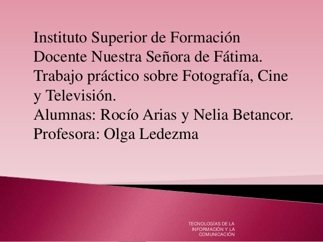 TECNOLOGÍAS DE LA INFORMACIÓN Y LA COMUNICACIÓN Instituto Superior de Formación Docente Nuestra Señora de Fátima. Trabajo ...