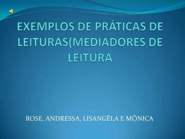 EXEMPLOS DE PRÁTICAS DE LEITURAS(MEDIADORES DE LEITURA<br />ROSE, ANDRESSA, LISANGÊLA E MÔNICA<br />