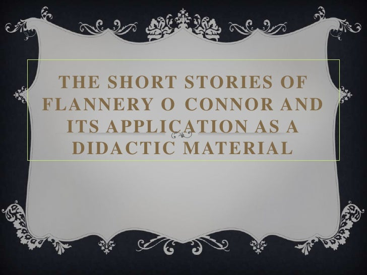 THE SHORT STORIES OFFLANNERY O CONNOR AND  ITS APPLICATION AS A   DIDACTIC MATERIAL