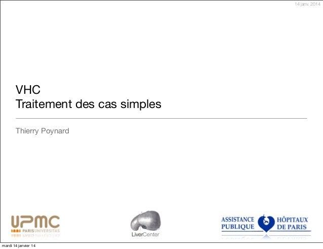 14 janv. 2014  VHC Traitement des cas simples Thierry Poynard  LiverCenter mardi 14 janvier 14