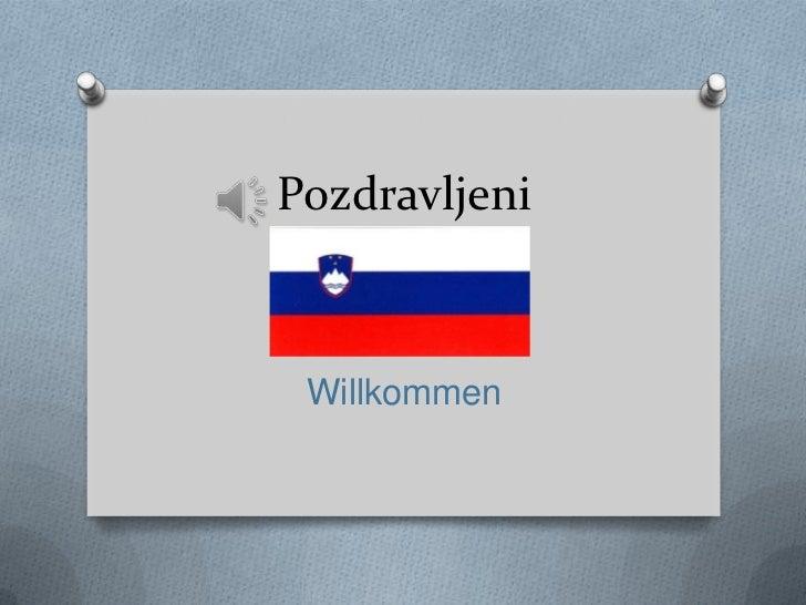 Pozdravljeni Willkommen