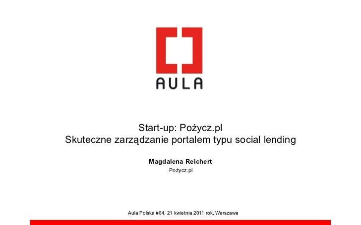 """Start-up: Po!ycz.plSkuteczne zarz""""dzanie portalem typu social lending                     Magdalena Reichert              ..."""