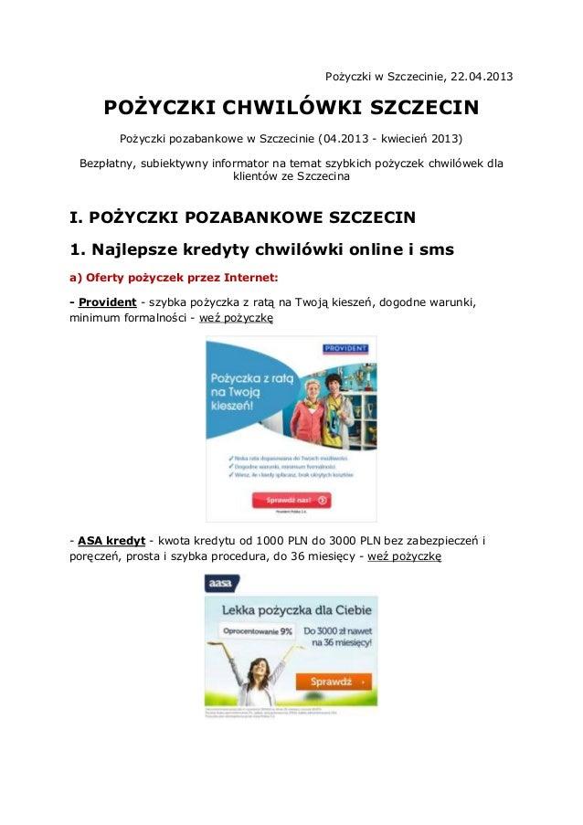 Pożyczki w Szczecinie, 22.04.2013POŻYCZKI CHWILÓWKI SZCZECINPożyczki pozabankowe w Szczecinie (04.2013 - kwiecień 2013)Bez...