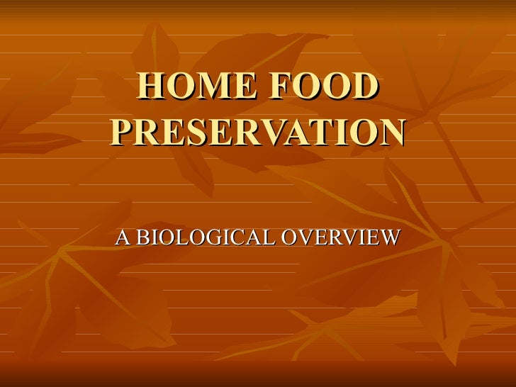 HOME FOOD PRESERVATION A BIOLOGICAL OVERVIEW