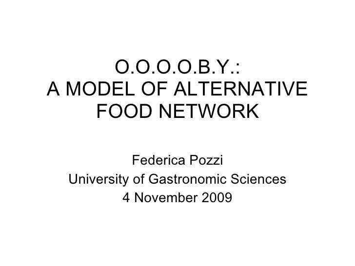 O.O.O.O.B.Y.: A MODEL OF ALTERNATIVE FOOD NETWORK Federica Pozzi University of Gastronomic Sciences 4 November 2009