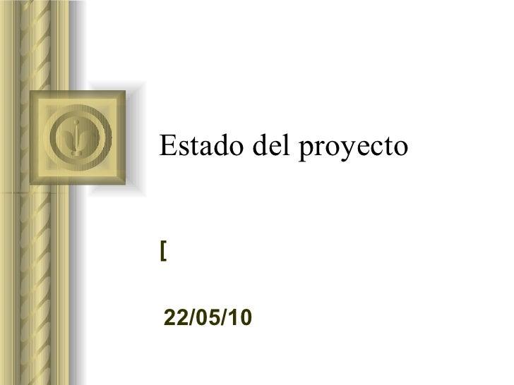 Estado del proyecto [ <ul><li>Esta presentación llevará probablemente a un debate con la audiencia, lo que generará elemen...