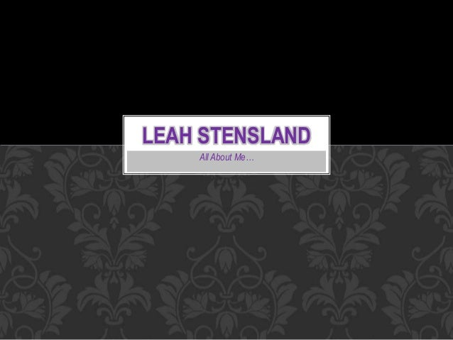 All About Me… LEAH STENSLAND