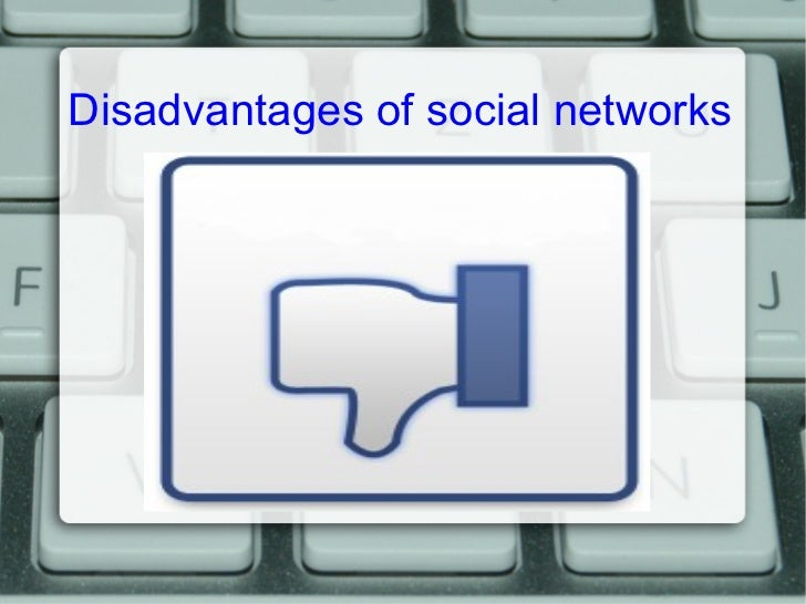 disadvantages of using social networks Disadvantages of social media  some key disadvantages of social networking or rather say risks associated with it are highlighted below.