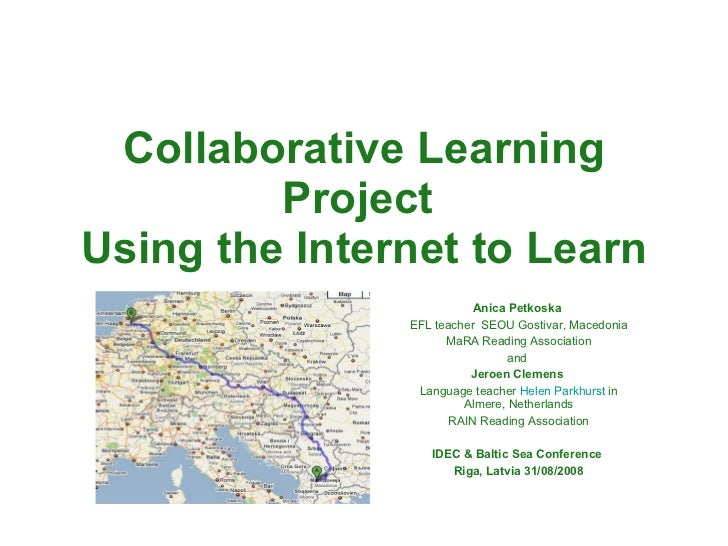 Collaborative Learning Project  Using the Internet to Learn Anica Petkoska  EFL teacher  SEOU Gostivar, Macedonia MaRA Rea...