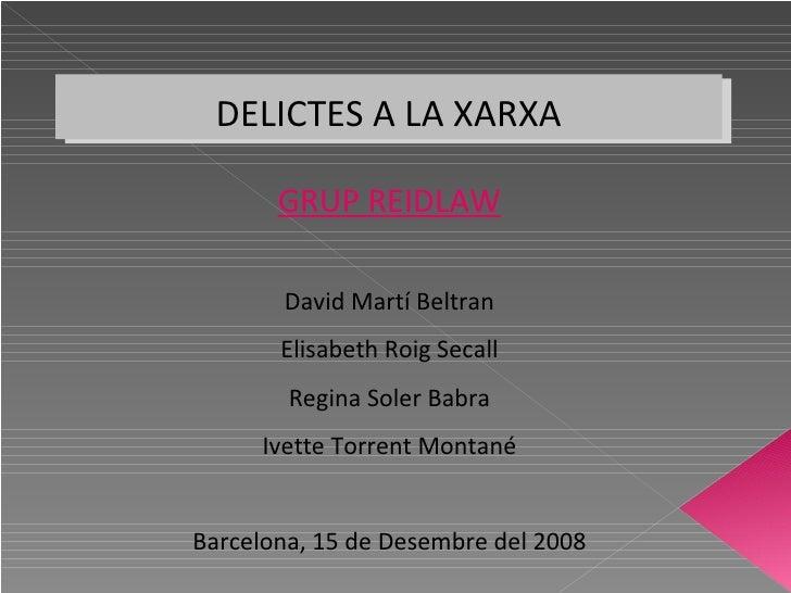 GRUP REIDLAW David Martí Beltran Elisabeth Roig Secall Regina Soler Babra Ivette Torrent Montané Barcelona, 15 de Desembre...