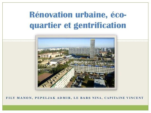 F I L Y M A N O N , P E P E L J A K A D M I R , L E B A R S N I N A , C A P I TA I N E V I N C E N T Rénovation urbaine, é...