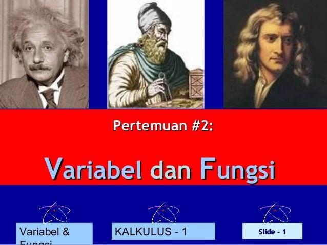 Pertemuan #2:  Variabel dan Fungsi Variabel &  KALKULUS - 1  Slide - 1