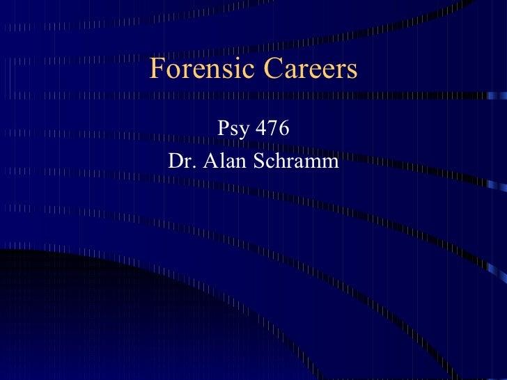 Forensic Careers <ul><li>Psy 476 </li></ul><ul><li>Dr. Alan Schramm </li></ul>