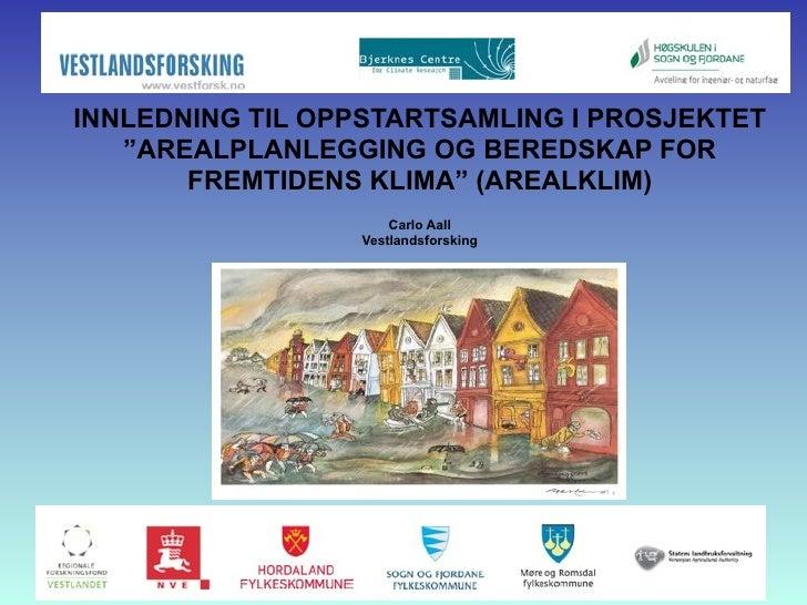 """INNLEDNING TIL OPPSTARTSAMLING I PROSJEKTET   """"AREALPLANLEGGING OG BEREDSKAP FOR       FREMTIDENS KLIMA"""" (AREALKLIM)      ..."""