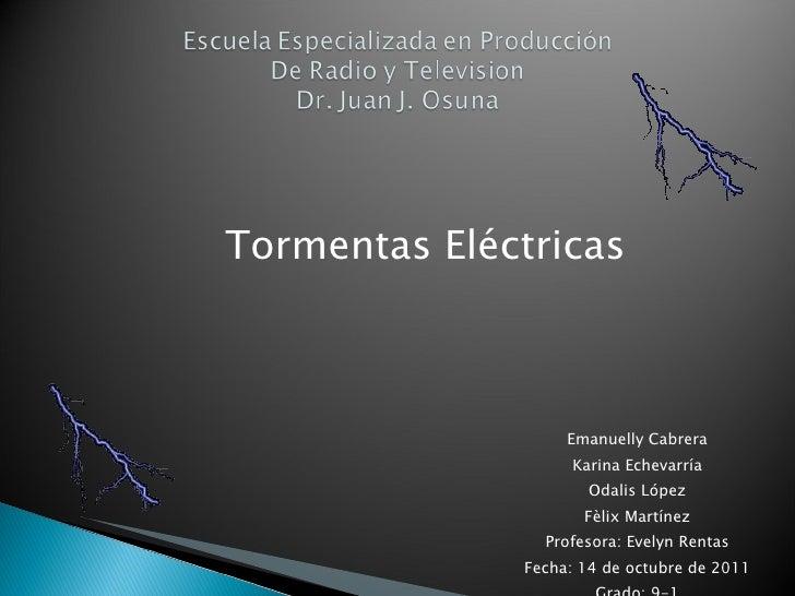 <ul><li>Tormentas Eléctricas </li></ul><ul><li>Emanuelly Cabrera </li></ul><ul><li>Karina Echevarría </li></ul><ul><li>Oda...