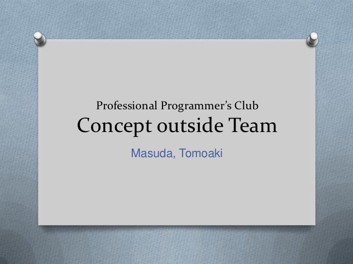 Professional Programmer's ClubConcept outside Team       Masuda, Tomoaki