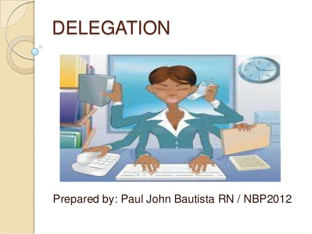 DELEGATIONPrepared by: Paul John Bautista RN / NBP2012