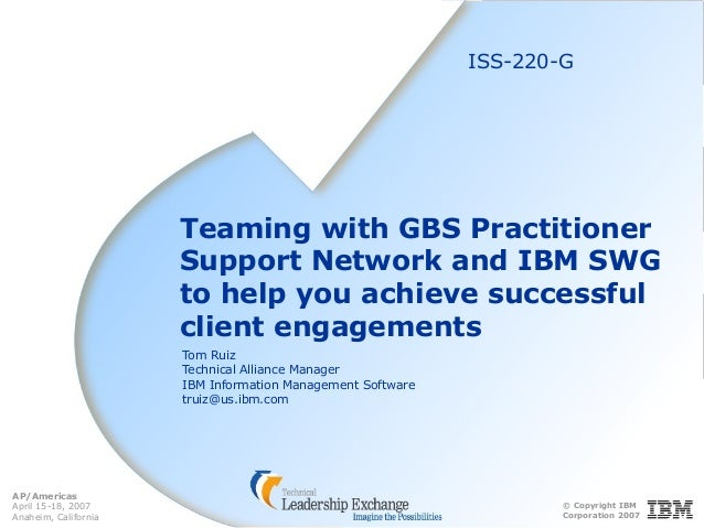 © Copyright IBM Corporation 2007 AP/Americas April 15-18, 2007 Anaheim, California Teaming with GBS Practitioner Support N...