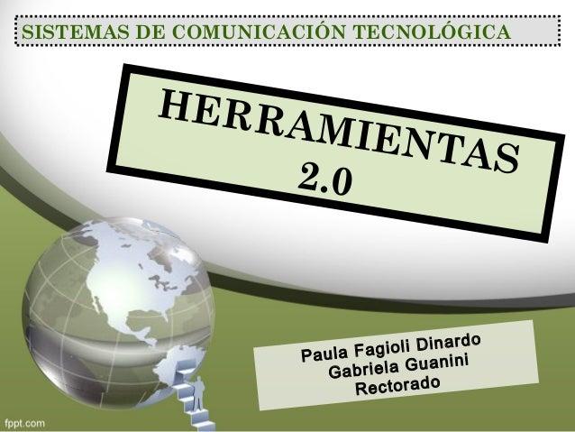 SISTEMAS DE COMUNICACIÓN TECNOLÓGICA HERRAMIENTAS2.0 Paula Fagioli Dinardo Gabriela Guanini Rectorado