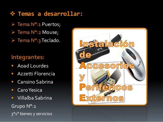  Temas a desarrollar: Tema N°:1 Puertos; Tema N°:2 Mouse; Tema N°:3 Teclado.Integrantes: Aoad Lourdes Azzetti Floren...