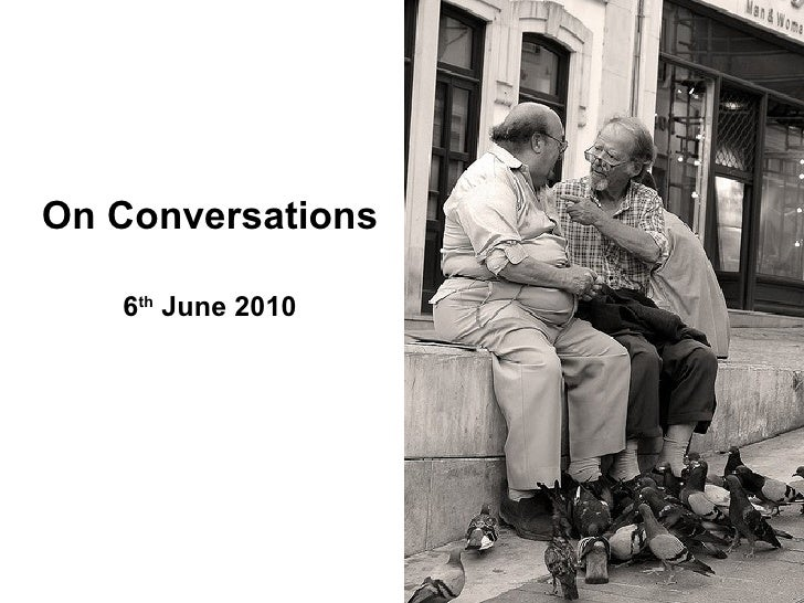 On Conversations 6 th  June 2010