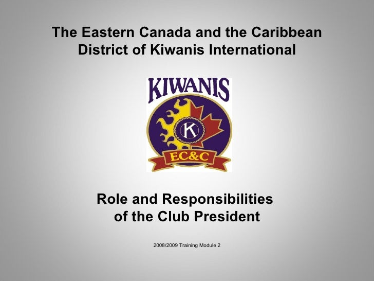 The Eastern Canada and the Caribbean District of Kiwanis International Role and Responsibilities  of the Club President 20...