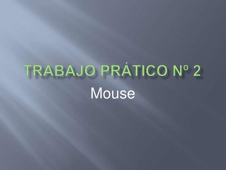 Trabajo prático Nº 2<br />Mouse<br />
