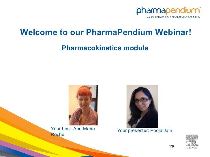 Welcome to our PharmaPendium Webinar!          Pharmacokinetics module      Your host: Ann-Marie   Your presenter: Pooja J...