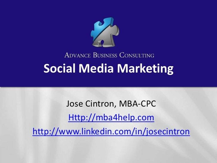Social Media Marketing        Jose Cintron, MBA-CPC         Http://mba4help.comhttp://www.linkedin.com/in/josecintron