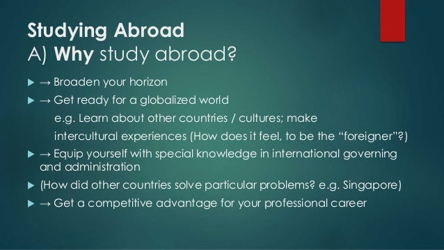 advantage and disadvantage study abroad essay Disadvantages of studying abroad essay introduction  every coin has two sides and so does going abroad to study it has countless advantages as well as.