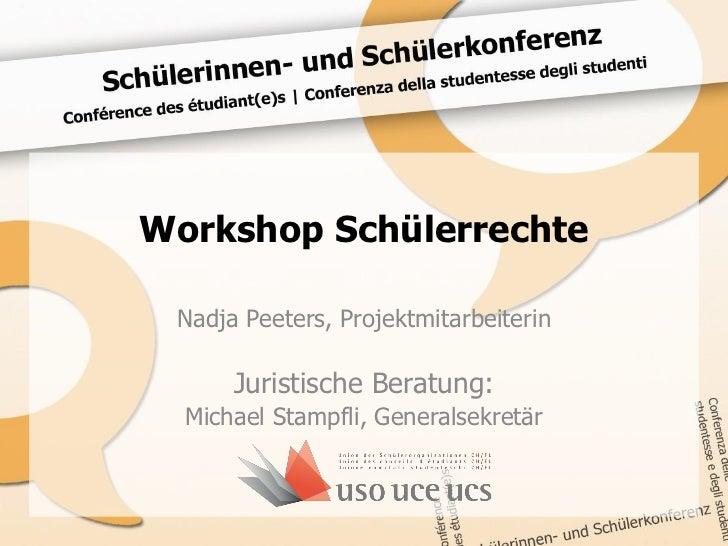 Workshop Schülerrechte Nadja Peeters, Projektmitarbeiterin      Juristische Beratung:  Michael Stampfli, Generalsekretär