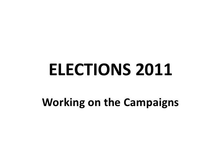 ELECTIONS 2011<br />WorkingontheCampaigns<br />