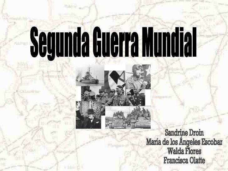 Segunda Guerra Mundial Sandrine Droin María de los Ángeles Escobar Walda Flores Francisca Olatte
