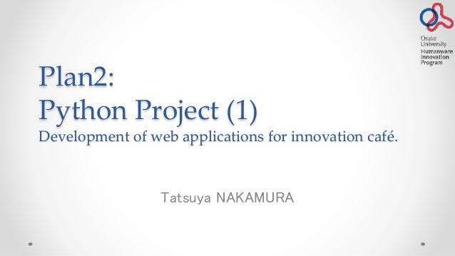 Plan2: Python Project (1) Development of web applications for innovation café.  Tatsuya NAKAMURA